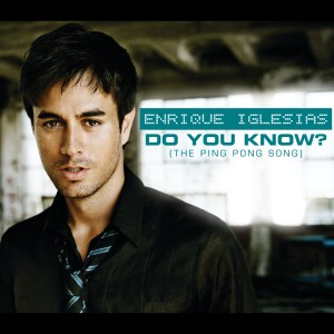 Do You Know? (The Ping Pong Song) 2007 Enrique Iglesias