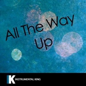 Instrumental King的專輯All the Way Up (In the Style of Fat Joe & Remy Ma feat. French Montana & Infared) [Karaoke Version] - Single