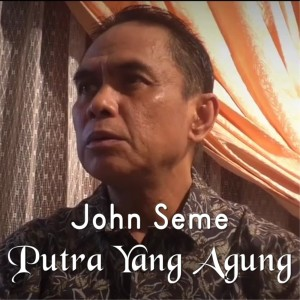 Putra Yang Agung dari John Seme