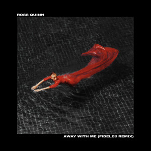 Album Away With Me (Fideles Remix) from Ross Quinn