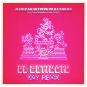 Album El Antídoto (Kay Remix) from Mexican Institute of Sound