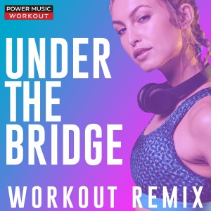 Power Music Workout的專輯Under the Bridge - Single