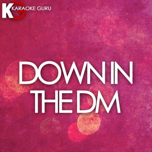 Karaoke Guru的專輯Down in the DM (Originally Performed by Yo Gotti) [Karaoke Version] - Single