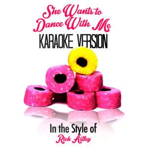 Karaoke - Ameritz的專輯She Wants to Dance with Me (In the Style of Rick Astley) [Karaoke Version] - Single