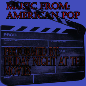 Friday Night At The Movies的專輯Music From: American Pop
