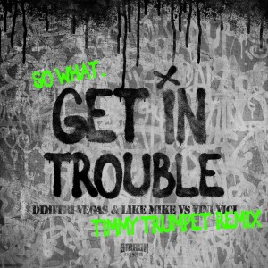 Dimitri Vegas & Like Mike的專輯Get in Trouble (So What) (Timmy Trumpet Remix)
