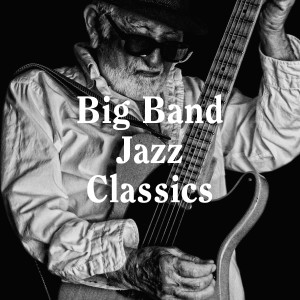 Album Big Band Jazz Classics from Relaxing Instrumental Jazz Academy