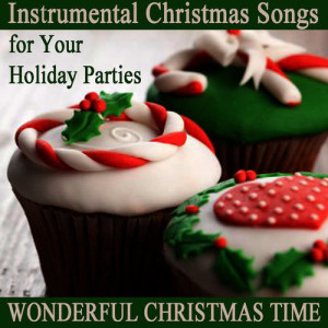 Instrumental Christmas Songs for Your Holiday Parties: Wonderful Christmas Time