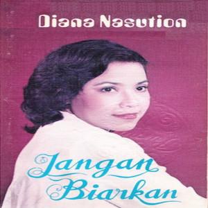 Jangan Biarkan dari Diana Nasution