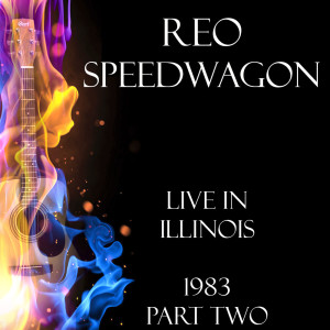 REO Speedwagon的專輯Live in Illinois 1983 Part Two