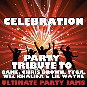 Ultimate Party Jams的專輯Celebration (Party Tribute to Game, Chris Brown, Tyga, Wiz Khalifa & Lil Wayne)