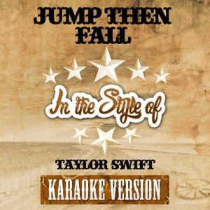 Ameritz Audio Karaoke的專輯Jump Then Fall (In the Style of Taylor Swift) [Karaoke Version] - Single