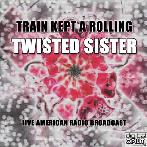 Album Train Kept A Rolling (Live) from Twisted Sister