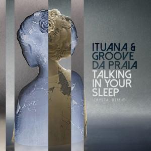 Album Talking in Your Sleep (Crystal Remix) from Groove Da Praia