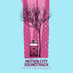 Album Even If It Kills Me (Acoustic EP) (Explicit) from Motion City Soundtrack