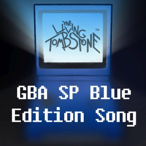 收聽The Living Tombstone的GBA SP Blue Edition Song歌詞歌曲