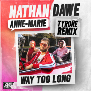 Album Way Too Long (Tyrone Remix) from Anne-Marie