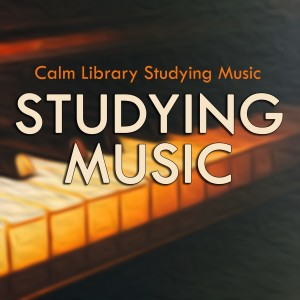 Study Music的專輯Calm Library Studying Music for a Relaxing University Study