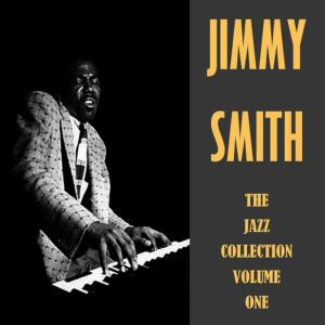 Jimmy Smith的專輯The Jazz Collection Volume One