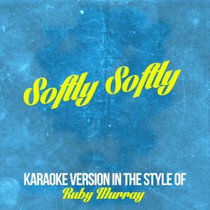 Karaoke - Ameritz的專輯Softly Softly (In the Style of Ruby Murray) [Karaoke Version] - Single