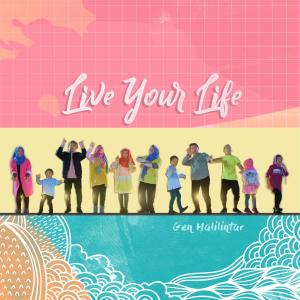 Live Your Life dari Gen Halilintar