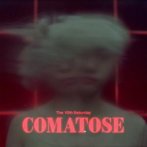 อัลบัม Comatose ศิลปิน The 10th Saturday