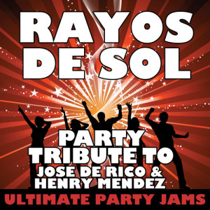 Ultimate Party Jams的專輯Rayos de Sol (Party Tribute to Jose de Rico & Henry Mendez) - Single