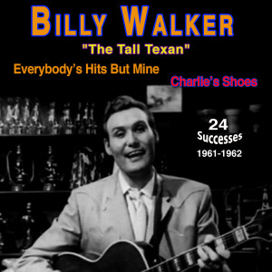 "Album Billy Walker - ""The Tall Texan"" (Everybody's Hits But Mine (1961-1962)) from Billy Walker"