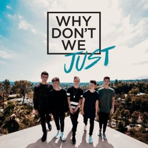 Why Don't We的專輯Why Don't We Just
