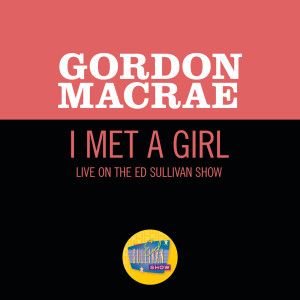 Album I Met A Girl (Live On The Ed Sullivan Show, October 11, 1959) from Gordon MacRae