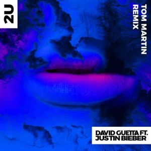 David Guetta的專輯2U (feat. Justin Bieber) (Tom Martin Remix)