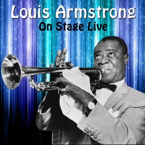 Louis Armstrong的專輯Louis Armstrong On Stage Live