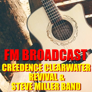 Album FM Broadcast Creedence Clearwater Revival & Steve Miller Band from Creedence Clearwater Revival