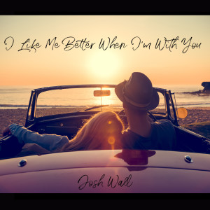 Album I Like Me Better When I'm With You from Josh Wall