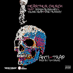 Album Anti-Trap (feat. Eshon Burgundy, Young Noah & Dre Murray) from McArthur Church