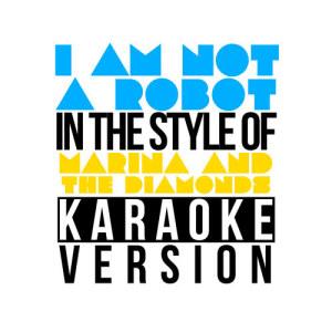 收聽Karaoke - Ameritz的I Am Not a Robot (In the Style of Marina & The Diamonds) [Karaoke Version] (Karaoke Version)歌詞歌曲