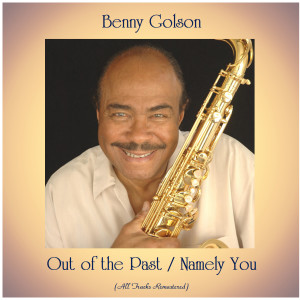 Album Out of the Past / Namely You (All Tracks Remastered) from Benny Golson