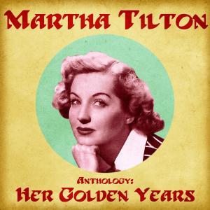 Album Anthology: Her Golden Years (Remastered) from Martha Tilton