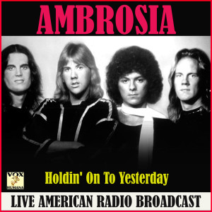 Album Holdin' On To Yesterday (Live) from Ambrosia