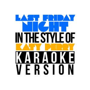 Karaoke - Ameritz的專輯Last Friday Night (In the Style of Katy Perry) [Karaoke Version] - Single