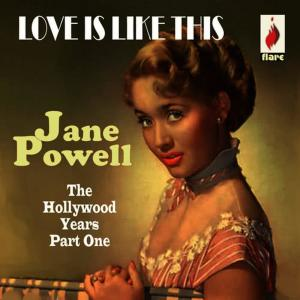 Album Love Is Like This - The Hollywood Years Part One from Jane Powell
