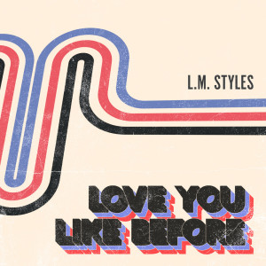 L.M. Styles的專輯Love You Like Before
