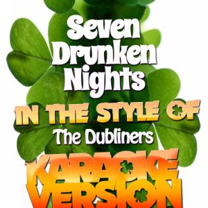 Karaoke - Ameritz的專輯Seven Drunken Nights (In the Style of the Dubliners) [Karaoke Version] - Single