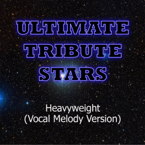 Ultimate Tribute Stars的專輯Our Lady Peace - Heavyweight (Vocal Melody Version)