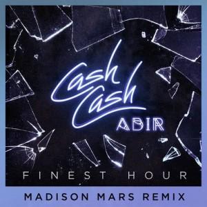 Cash Cash的專輯Finest Hour (feat. Abir) (Madison Mars Remix)