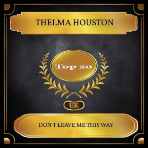 Album Don't Leave Me This Way (UK Chart Top 20 - No. 13) from Thelma Houston