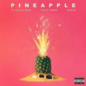 Pineapple (feat. Gucci Mane & Quavo) 2018 Ty Dolla $ign; Quavo; Gucci Mane