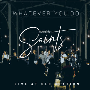 Album Whatever You Do (Live) from Worship Saints