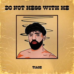 Album DO NOT MESS WITH ME from Tiagz