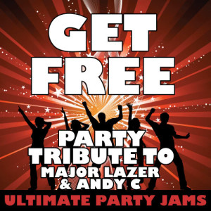Ultimate Party Jams的專輯Get Free (Party Tribute to Major Lazer & Andy C) - Single